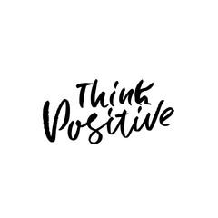 Think positive. Dry brush lettering. Modern calligraphy. Ink vector illustration.