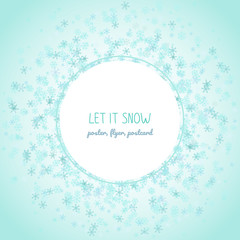 Let it snow. Round winter text frame. Circle made of blue snowflakes. Copy space. Falling flakes of snow. Can be used as Christmas postcard or Holiday banner.