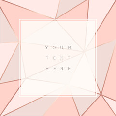 Beautiful trendy polygonal abstract background. Rose gold frames. Vector illustration