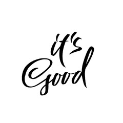 It is good. Dry brush lettering. Modern calligraphy. Ink vector illustration.