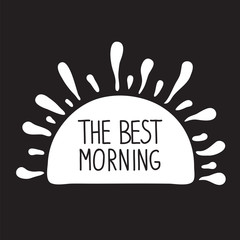 The best morning. The sun with rays and handwritten phrase. Calligraphy  graphic design typography element for print. Print for poster, t-shirt, bags, postcard, sticker, cups. Cute simple vector