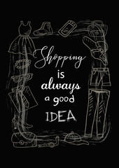 Shopping is always a good idea. Motivational quote.