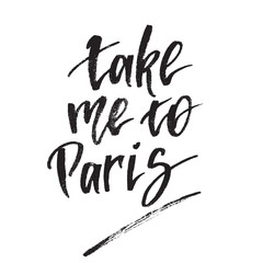 Inspirational quote take me to Paris. Hand lettering design element. Ink brush calligraphy.