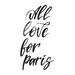 Inspirational quote All love for Paris. Hand lettering design element. Ink brush calligraphy.