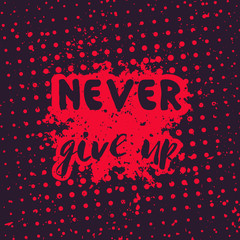 Never give up, motivational quote, hand drawn style