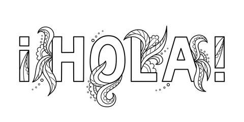 Black outline isolated hand drawn decorative word in spanish language. Line lettering phrase, handmade print poster on white background. Hola, hello. Page of coloring book.