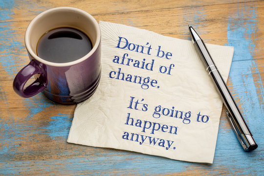 Do not be afraid of change