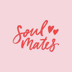 Hand drawn lettering card. The inscription: soul mates. Perfect design for greeting cards, posters, T-shirts, banners, print invitations.