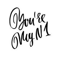 You are my number one. Handdrawn calligraphy for Valentine day. Ink illustration. Modern dry brush lettering. Vector illustration.