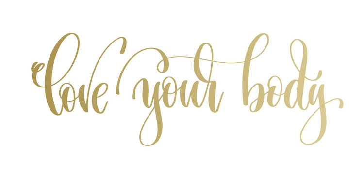 love your body - golden hand lettering inscription text