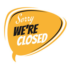 sorry we're closed retro speech bubble