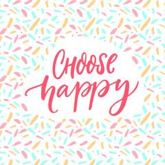Choose happy. Positive quote poster. Motivation caption, brush lettering.
