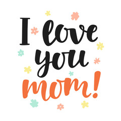 I love you, mom. Handwritten lettering