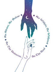 Hand of universe reaching out to human hand. Inscription is a maxim in hermeticism and sacred geometry. As above, so below. Tattoo, poster or print design vector illustration