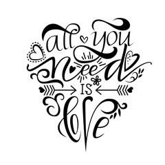 Unique brushpen lettering all you need is love. Coligrafic composition for use on greeting cards or souvenirs: cups, T-shirts and more. Vector illustration isolated on white background
