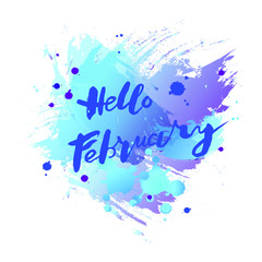 Handwritten modern lettering Hello February on watercolor imitation blue background. Lettering for art shop, logo, badge, postcard, poster, banner, web. Vector illustration. Isolated on background.