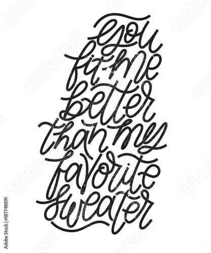 You Fit Me Better Than My Favorite Sweater Hand Drawn Lettering For Valentines Day