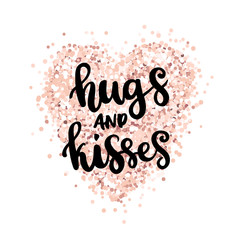 The hand-drawing quote: hugs and kisses, in a trendy calligraphic style, on a pink gold glitter heart. It can be used for card, mug, brochures, poster, t-shirts, phone case etc.