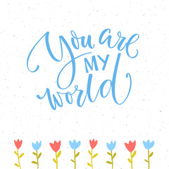 You are my world. Romantic saying for Valentine's day card. Blue brush modern calligraphy inscription and hand drawn tulips.