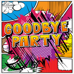 Goodbye Party - Comic book style phrase on abstract background.