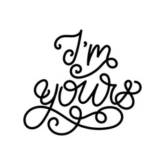 I'm yours - modern monoline calligraphy. Isolated on white background.