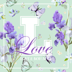 Romantic Love T-shirt Design with Blooming Iris Flowers and Butterflies. Floral Postcard Invitation Fabric Background Template. Vector illustration