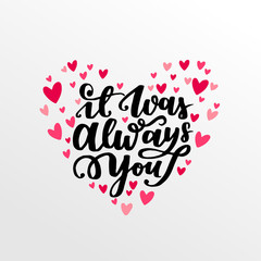 Typographical poster with modern hand lattering. Cute heart-shaped vector illustration for valentines day with inscription It was always you.