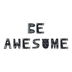 Be awesome - fun hand drawn nursery lettering. Good print for baby clothes. Vector illustration