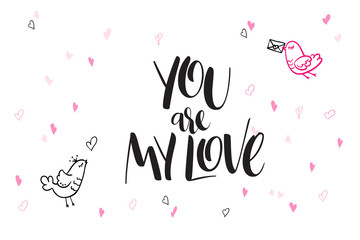 vector hand lettering valentine's day greetings text - you are my love - with heart shapes and birds