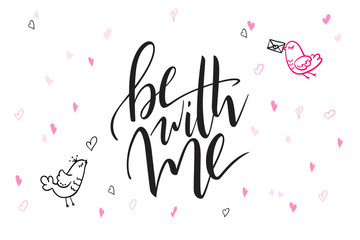 vector hand lettering valentine's day greetings text - be with me - with heart shapes and birds