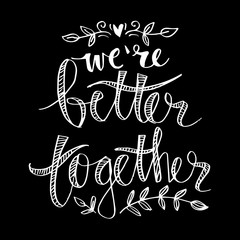 We are better together hand lettering.