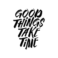 Good things take time motivational typography. Vector vintage illustration.