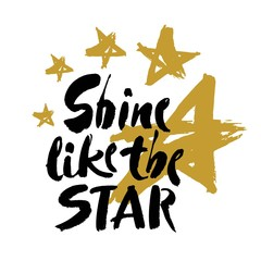 shine like the star slogan vector for print design. ink hand lettering on white background. Modern brush calligraphy.