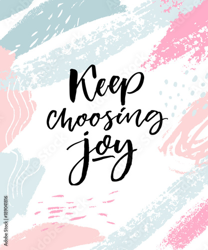 """Keep choosing joy. Positive inspirational quote. Brush ..."