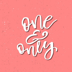 One and Only - Inspirational Valentines day romantic handwritten quote. Good for greetings, posters, t-shirt, prints, cards, banners.  Vector Lettering. Typographic element for your design