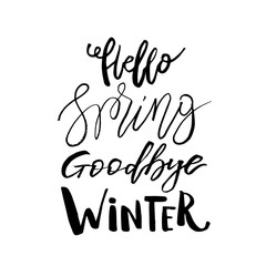Hello Spring, Goodbye Winter - Hand drawn inspiration quote. Vector typography design element. Spring lettering poster. Good for t-shirts, prints, cards, banners.
