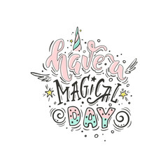 Have a magical day. Vector inspirational quote. Motivational handdrawn lettering with small wings, unicorn horn and stars.