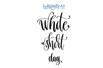 february 11 - white shirt day - hand lettering inscription