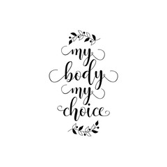 My body, my choice. Body positive slogan. Feminism quote, woman motivational slogan. lettering. Vector design.