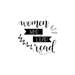 woman who lead read. Feminism quote, woman motivational slogan. lettering. Vector design.
