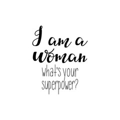 i am a woman. What's your superpower. Feminism quote, woman motivational slogan. lettering. Vector design.