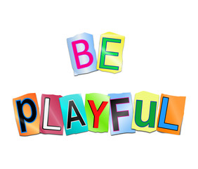 Be playful concept.