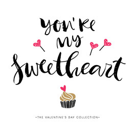 You are my sweetheart. Valentines day greeting card with calligraphy. Hand drawn design elements. Handwritten modern brush lettering.