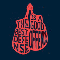 """Boxing typography, """"The best defense is a good offence"""" text"""