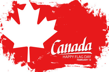 Canada happy flag day, february 15 celebrate background with maple leaf, hand lettering text design and brush stroke. Vector illustration.