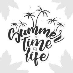 Vector illustration: Brush lettering composition of Summer is time for life with palm trees on white background.