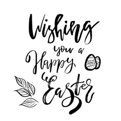 Wishing You a Happy Easter card with calligraphy text. Vector Template for Greetings, Congratulations, Prints, Invitations, Photo overlays. Hand lettering design for Holiday Poster