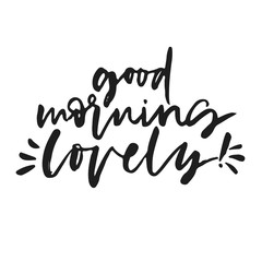 Good morning lovely hand written calligraphic phrase. Hand drawn vector illustration, greeting card, design, logo. Black and white brush pen writing.
