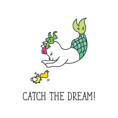 Catch the dream! Inspirational quote. Cute cat mermaid catches a fish. Doodle vector illustration isolated on white background.