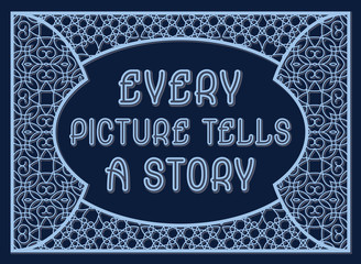 Every picture tells a story. English saying. Decorative phrase letters in ornate frame.